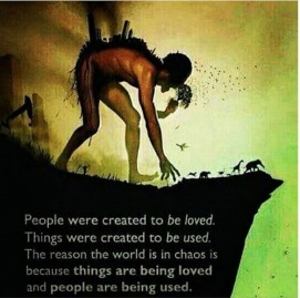 People are created to be loved, not to be used...